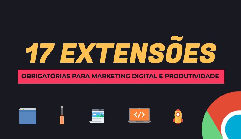 17 extensões do chrome selecionadas para marketing digital e produtividade